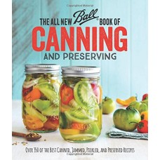 SOLD OUT - The All New Ball Book Of Canning And Preserving: Over 350 of the Best Canned, Jammed, Pickled, and Preserved Recipes