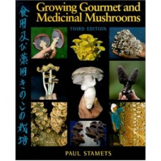 Growing Gourmet and Medicinal Mushrooms -  OUT OF STOCK